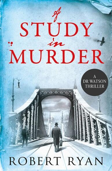 A Study in Murder : A Doctor Watson Thriller