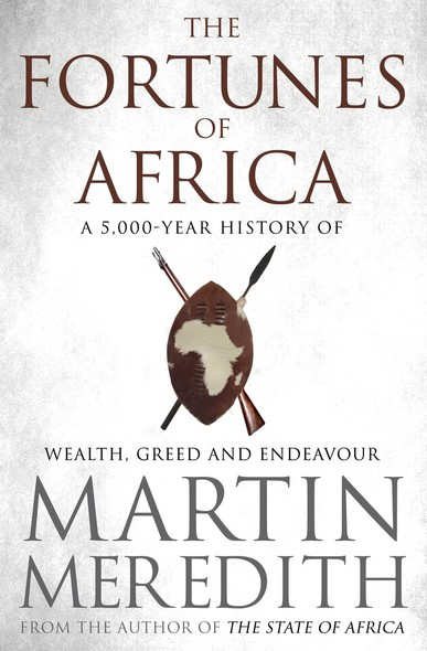 Fortunes of Africa : A 5,000 Year History of Wealth, Greed and Endeavour