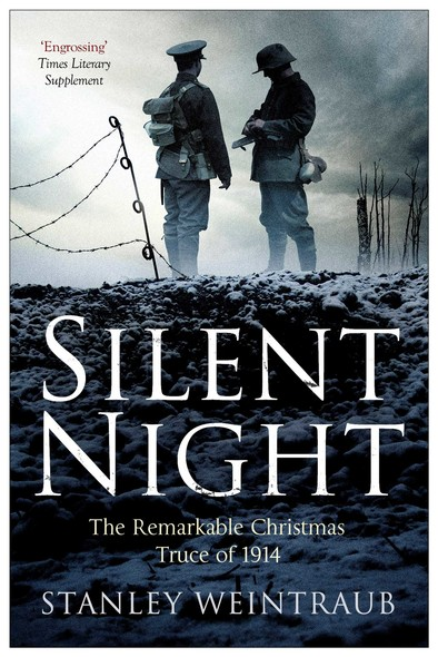 Silent Night : The Remarkable Christmas Truce Of 1914