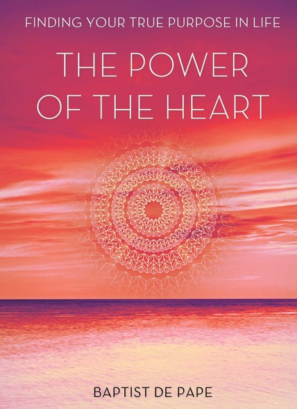 The Power Of The Heart : Finding Your True Purpose
