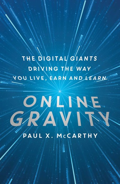 Online Gravity : The Unseen Force Driving the way you Live, Earn and Learn