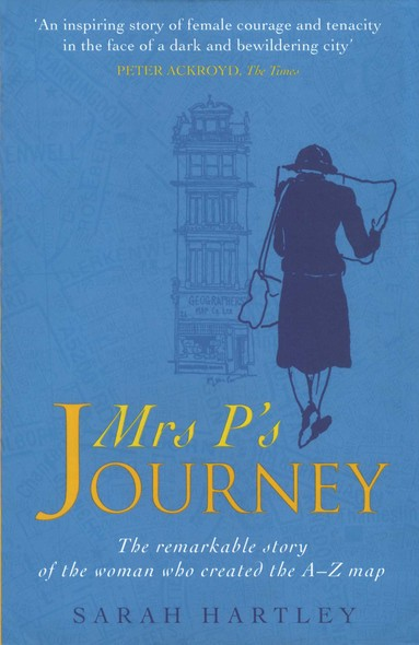 Mrs P's Journey : The Remarkable Story Of The Woman Who Created The A-Z Map