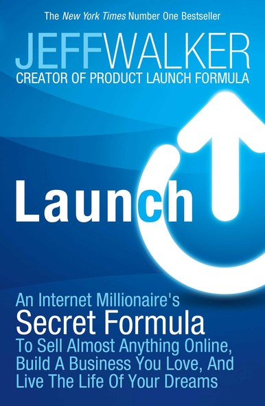 Launch : An Internet Millionaire's Secret Formula to Sell Almost Anything Online, Build a Business You Love and Live the Life of Your Dreams