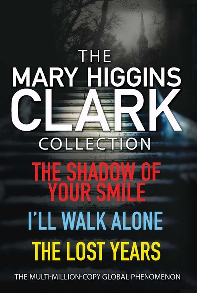 Mary Higgins Clark Collection : Shadow of Your Smile, I'll Walk Alone, The Lost Years