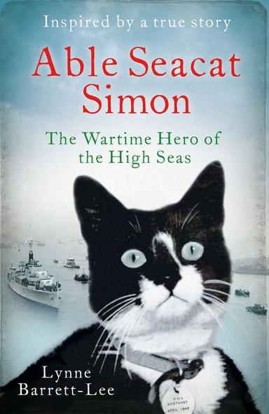 Able Seacat Simon : The Wartime Hero of the High Seas