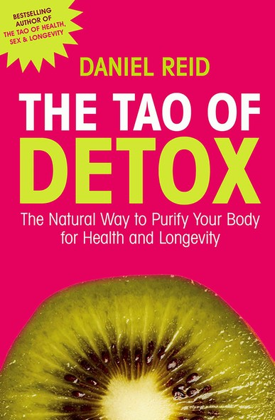 The Tao Of Detox : The Natural Way To Purify Your Body For Health And Longevity
