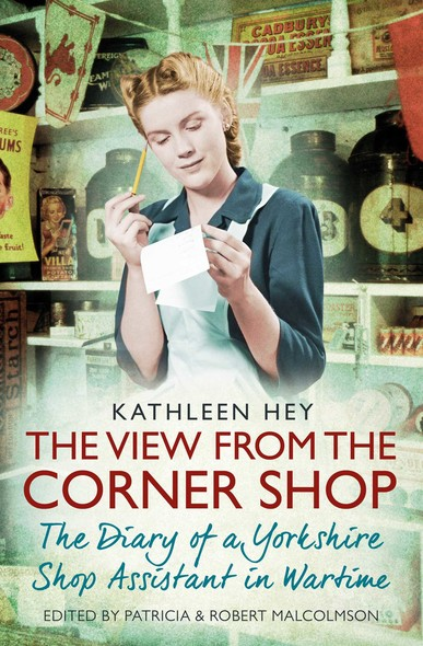 The View From the Corner Shop : The Diary of a Yorkshire Shop Assistant in Wartime