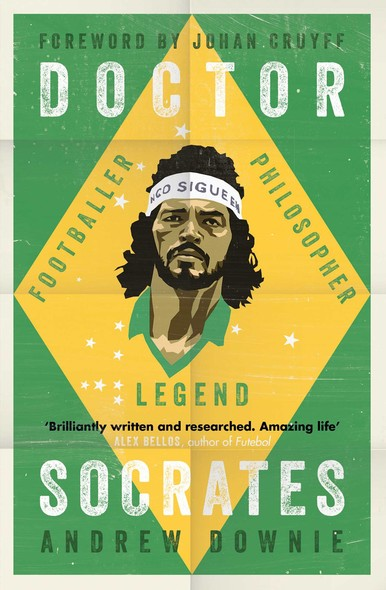 Doctor Socrates : Footballer, Philosopher, Legend