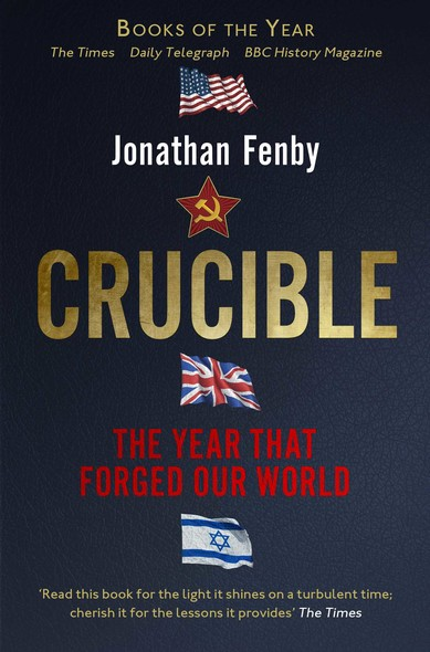 Crucible : Thirteen Months that Forged Our World