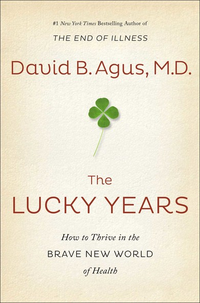 The Lucky Years : How to Thrive in the Brave New World of Health