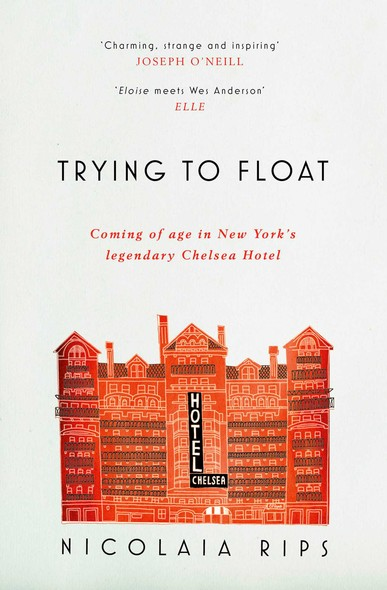 Trying to Float : Chronicles of a Girl in the Chelsea Hotel