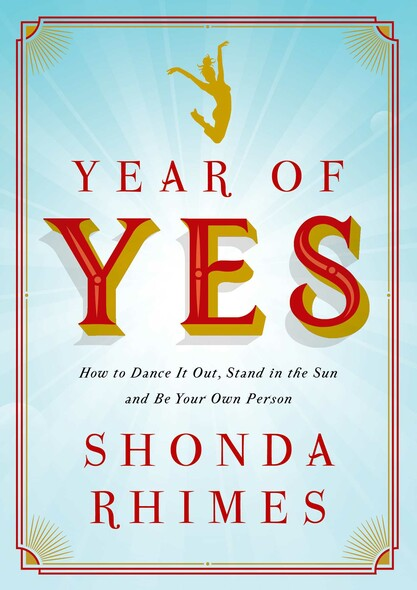 Year of Yes : How to Dance It Out, Stand In the Sun and Be Your Own Person