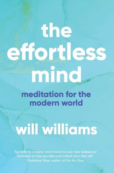 The Effortless Mind : Meditation for the Modern World