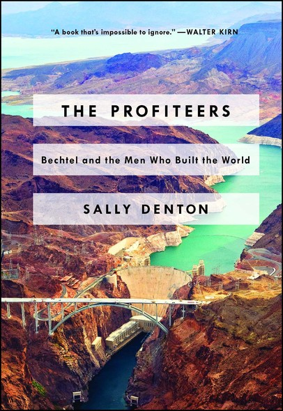 The Profiteers : Bechtel and the Men Who Built the World