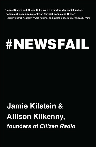 Newsfail : Climate Change, Feminism, Gun Control, and Other Fun Stuff We Talk About Because Nobody Else Will