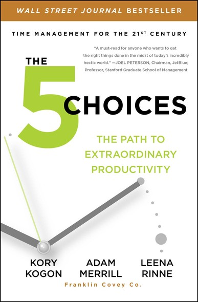 The 5 Choices : The Path to Extraordinary Productivity