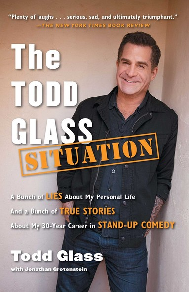 The Todd Glass Situation : A Bunch of Lies about My Personal Life and a Bunch of True Stories about My 30-Year Career in Stand-Up Comedy