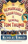 The Remarkable Courtship of General Tom Thumb : A Novel