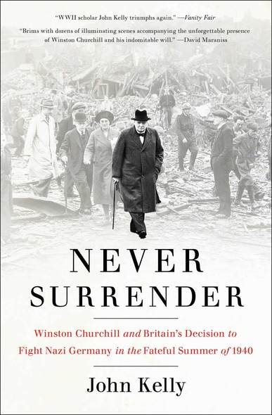 Never Surrender : Winston Churchill and Britain's Decision to Fight Nazi Germany in the Fateful Summer of 1940