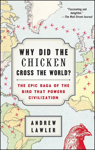 Why Did the Chicken Cross the World? : The Epic Saga of the Bird that Powers Civilization