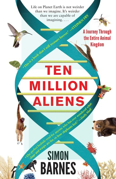 Ten Million Aliens : A Journey Through the Entire Animal Kingdom