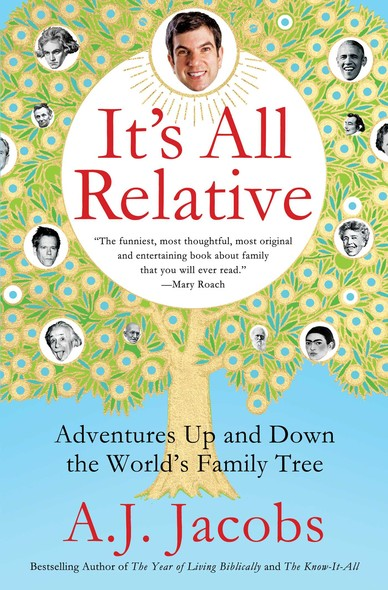 It's All Relative : Adventures Up and Down the World's Family Tree