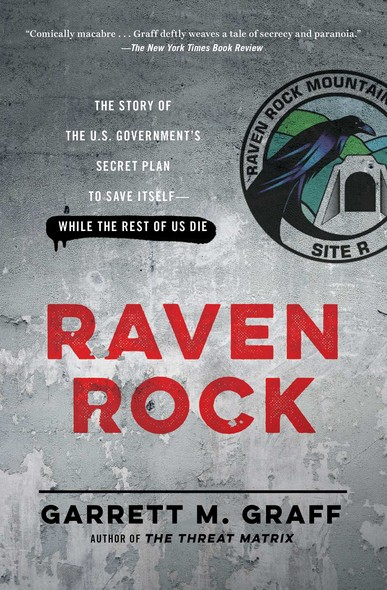 Raven Rock : The Story of the U.S. Government's Secret Plan to Save Itself--While the Rest of Us Die