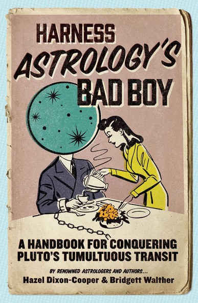 Harness Astrology's Bad Boy : A Handbook for Conquering Pluto's Tumultuous Transit