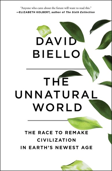 The Unnatural World : The Race to Remake Civilization in Earth's Newest Age