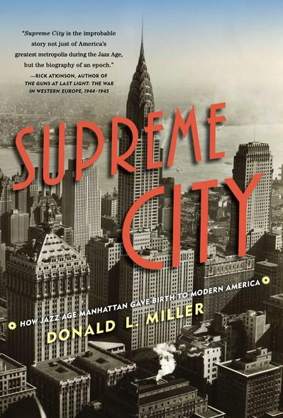 Supreme City : How Jazz Age Manhattan Gave Birth to Modern America