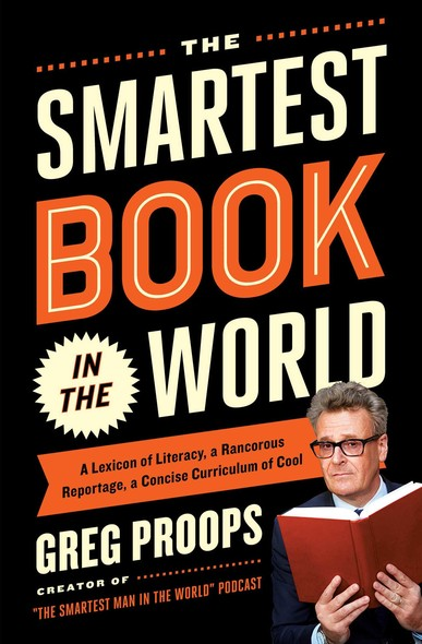 The Smartest Book in the World : A Lexicon of Literacy, A Rancorous Reportage, A Concise Curriculum of Cool