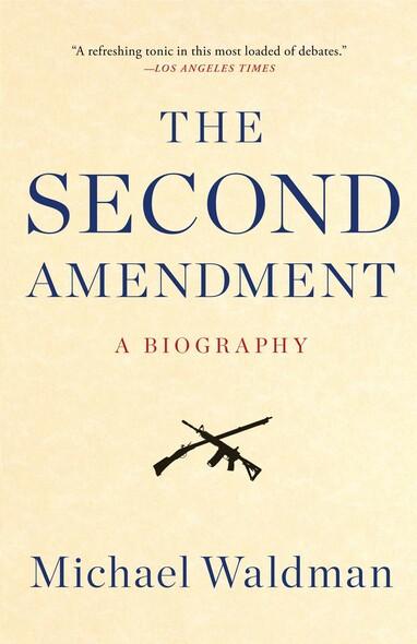 The Second Amendment : A Biography