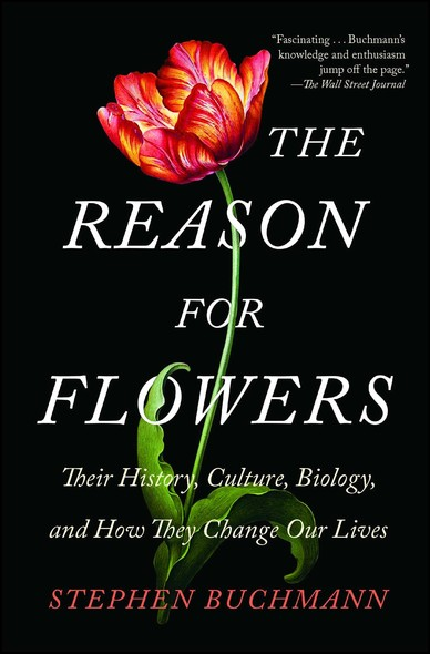 The Reason for Flowers : Their History, Culture, Biology, and How They Change Our Lives