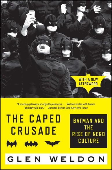 The Caped Crusade : Batman and the Rise of Nerd Culture
