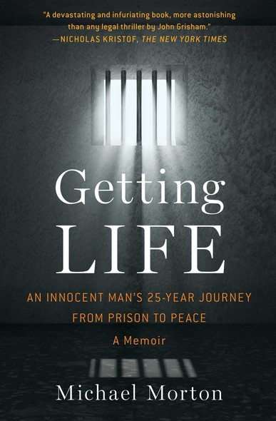 Getting Life : An Innocent Man's 25-Year Journey from Prison to Peace