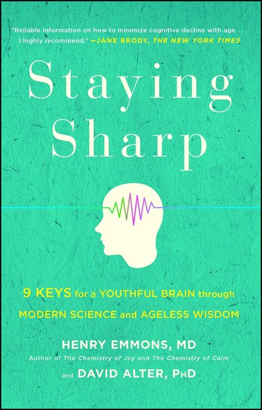 Staying Sharp : 9 Keys for a Youthful Brain through Modern Science and Ageless Wisdom
