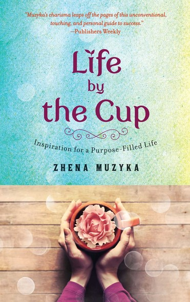Life by the Cup : Inspiration for a Purpose-Filled Life