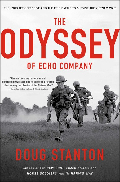 The Odyssey of Echo Company : The 1968 Tet Offensive and the Epic Battle to Survive the Vietnam War