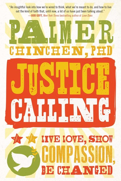 Justice Calling : Live Love, Show Compassion, Be Changed