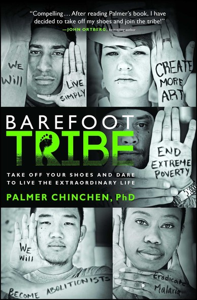 Barefoot Tribe : Take Off Your Shoes and Dare to Live the Extraordinary Life