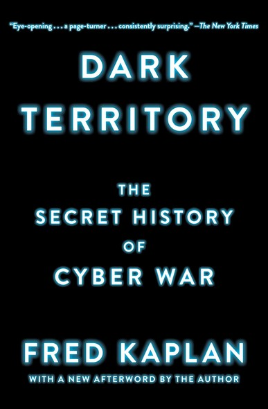 Dark Territory : The Secret History of Cyber War