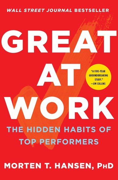Great at Work : The Hidden Habits of Top Performers