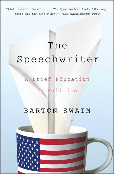 The Speechwriter : A Brief Education in Politics