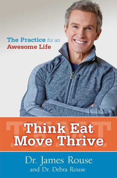 Think Eat Move Thrive : The Practice for an Awesome Life