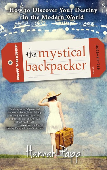 The Mystical Backpacker : How to Discover Your Destiny in the Modern World