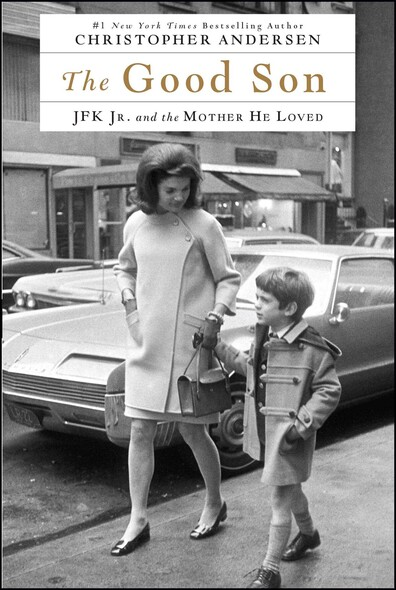 The Good Son : JFK Jr. and the Mother He Loved