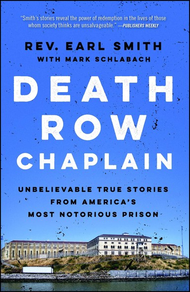 Death Row Chaplain : Unbelievable True Stories from America's Most Notorious Prison