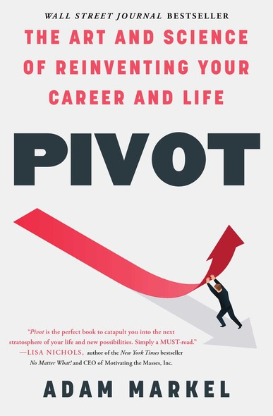 Pivot : The Art and Science of Reinventing Your Career and Life