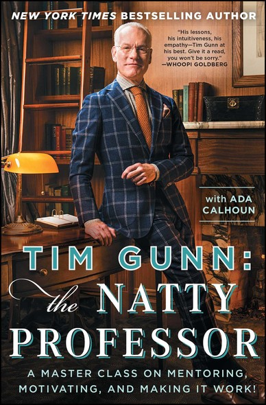 Tim Gunn: The Natty Professor : A Master Class on Mentoring, Motivating, and Making It Work!