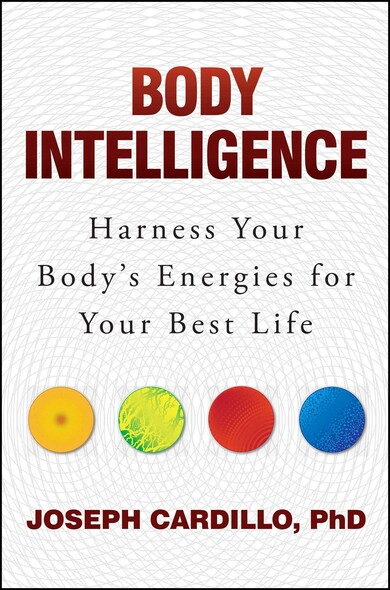 Body Intelligence : Harness Your Body's Energies for Your Best Life